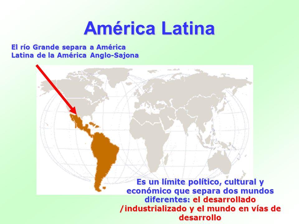 América LatinaEl río Grande separa a América Latina de la América Anglo-Sajona.