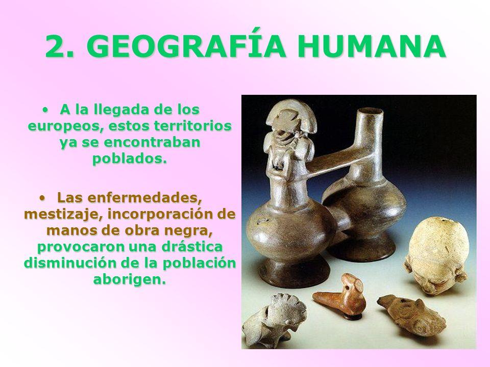 2. GEOGRAFÍA HUMANA A la llegada de los europeos, estos territorios ya se encontraban poblados.