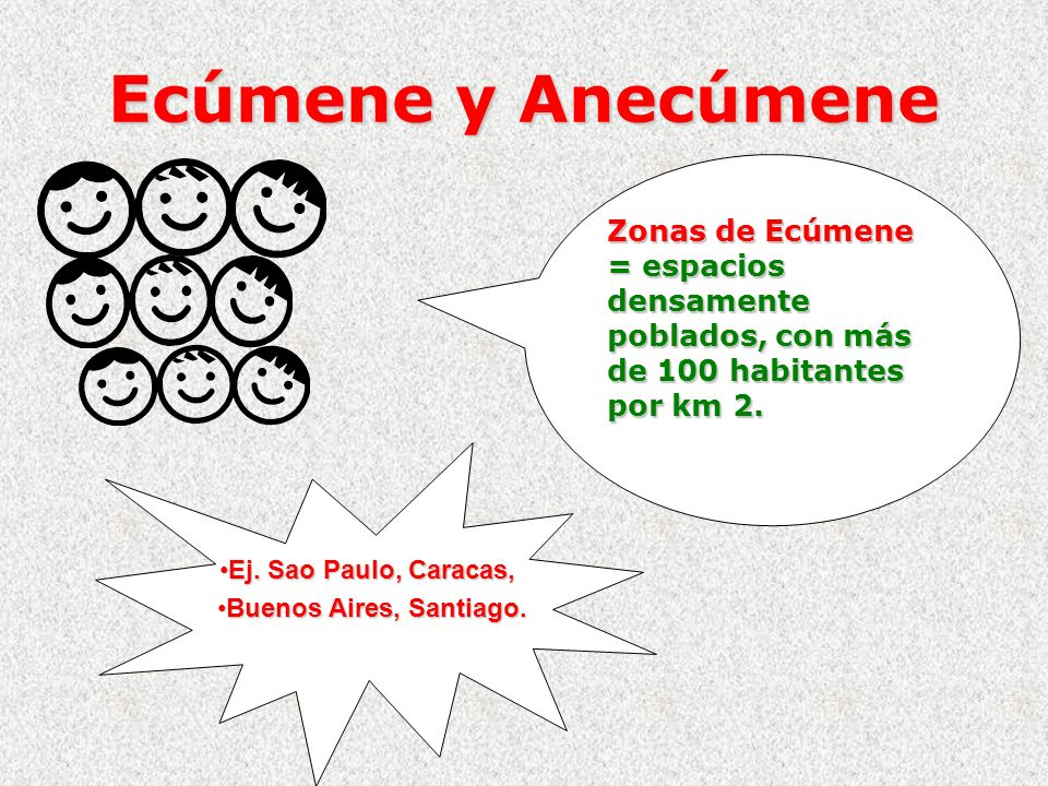 Ecúmene y AnecúmeneZonas de Ecúmene = espacios densamente poblados, con más de 100 habitantes por km 2.