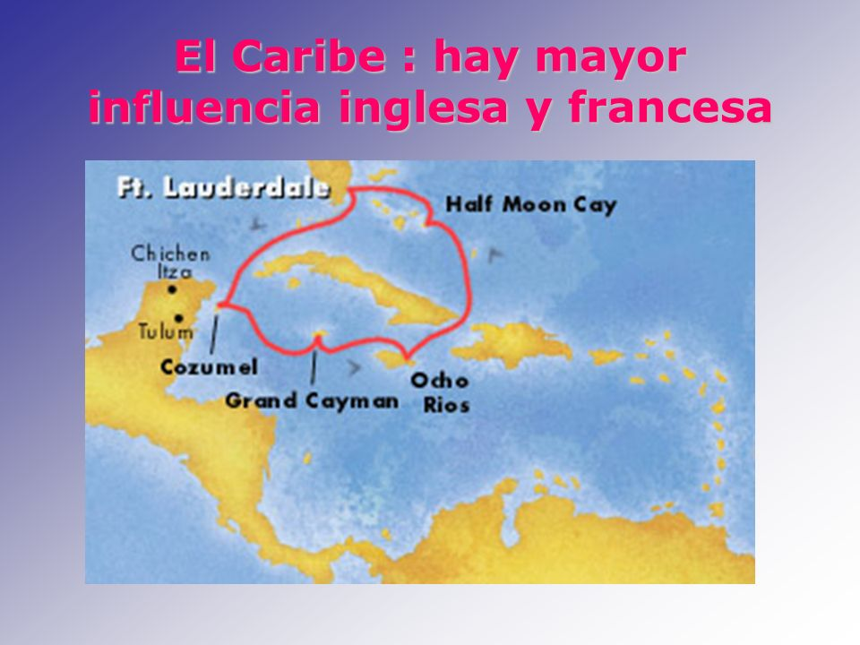 El Caribe : hay mayor influencia inglesa y francesa