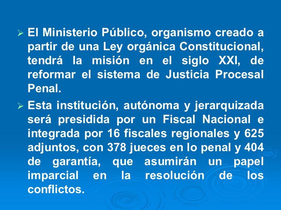 El Ministerio Público, organismo creado a partir de una Ley orgánica Constitucional, tendrá la misión en el siglo XXI, de reformar el sistema de Justicia Procesal Penal.