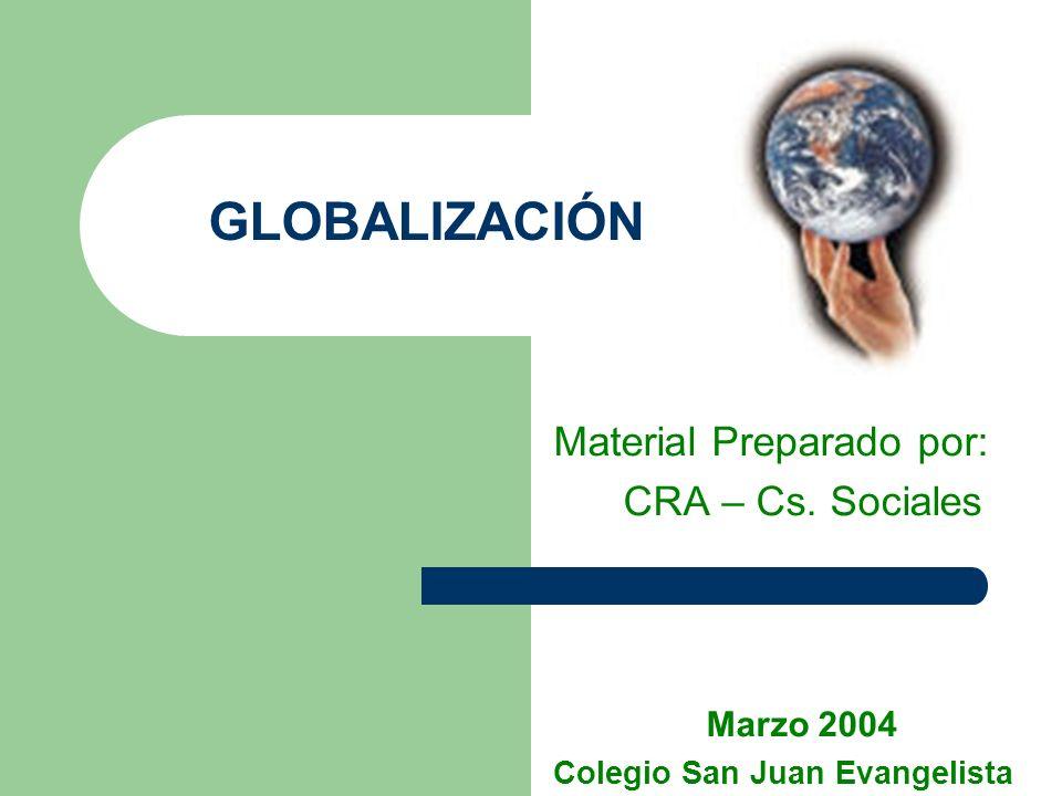 GLOBALIZACIÓN Material Preparado por: CRA – Cs. Sociales Marzo 2004