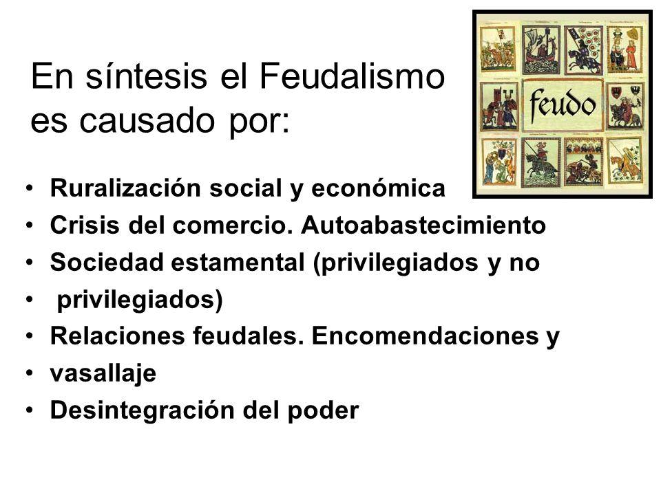 En síntesis el Feudalismo es causado por: