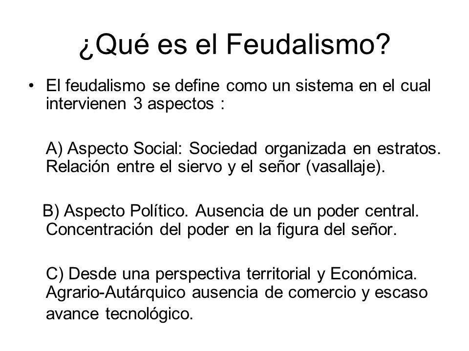 ¿Qué es el Feudalismo El feudalismo se define como un sistema en el cual intervienen 3 aspectos :