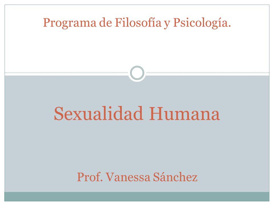 Programa de Filosofía y Psicología. Sexualidad Humana Prof
