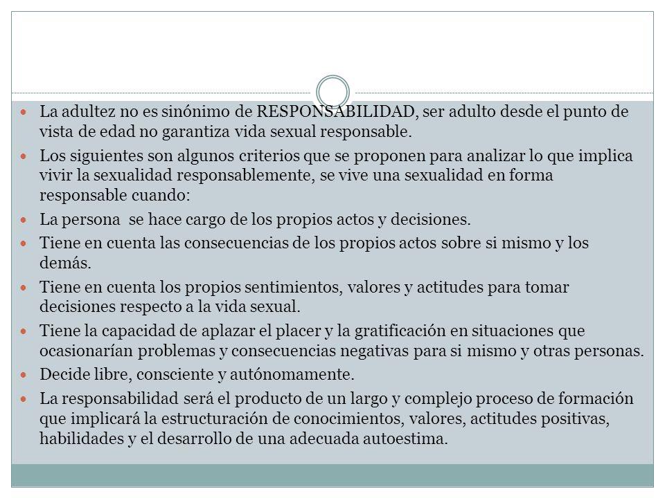 La adultez no es sinónimo de RESPONSABILIDAD, ser adulto desde el punto de vista de edad no garantiza vida sexual responsable.