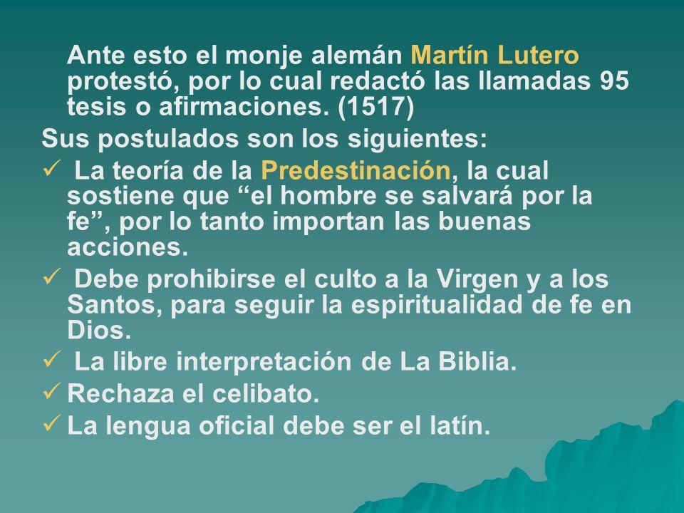 Ante esto el monje alemán Martín Lutero protestó, por lo cual redactó las llamadas 95 tesis o afirmaciones. (1517)