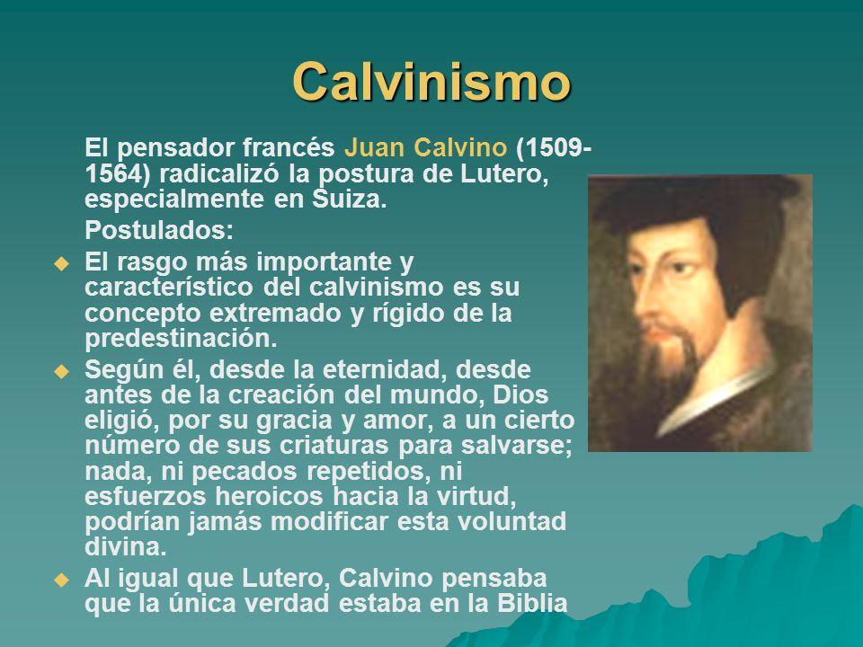 Calvinismo El pensador francés Juan Calvino (1509-1564) radicalizó la postura de Lutero, especialmente en Suiza.