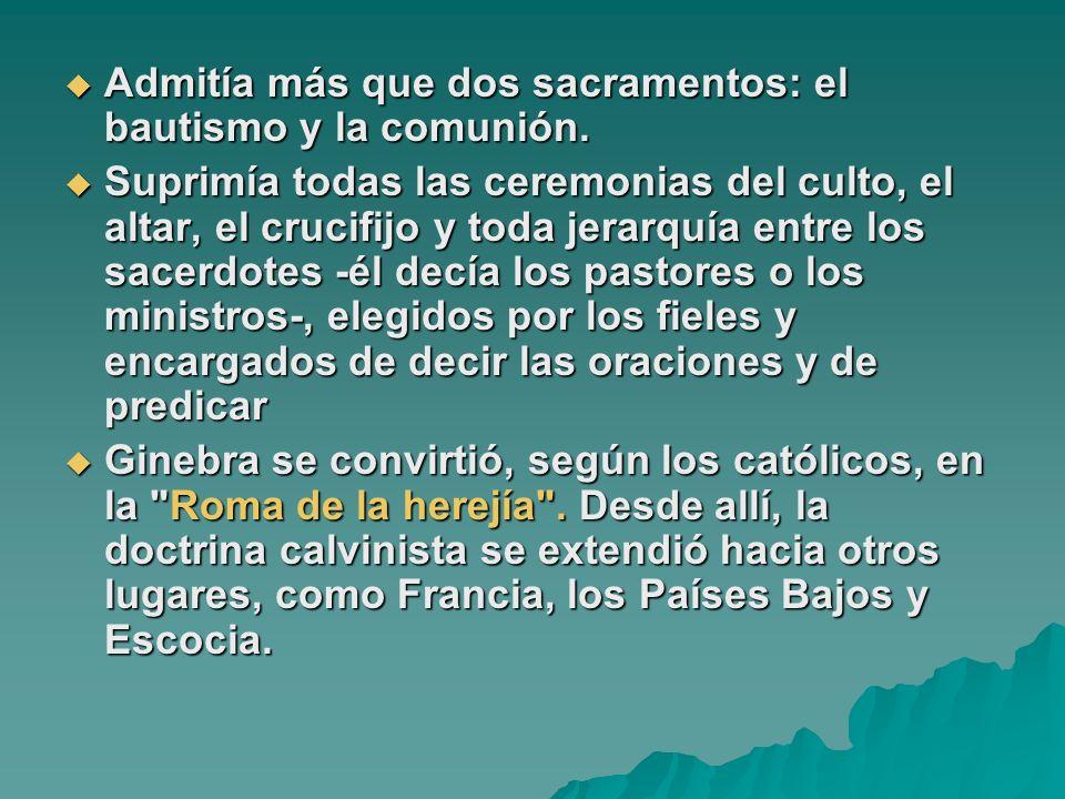 Admitía más que dos sacramentos: el bautismo y la comunión.