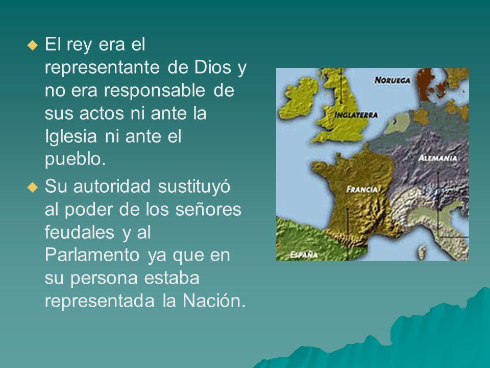 El rey era el representante de Dios y no era responsable de sus actos ni ante la Iglesia ni ante el pueblo.