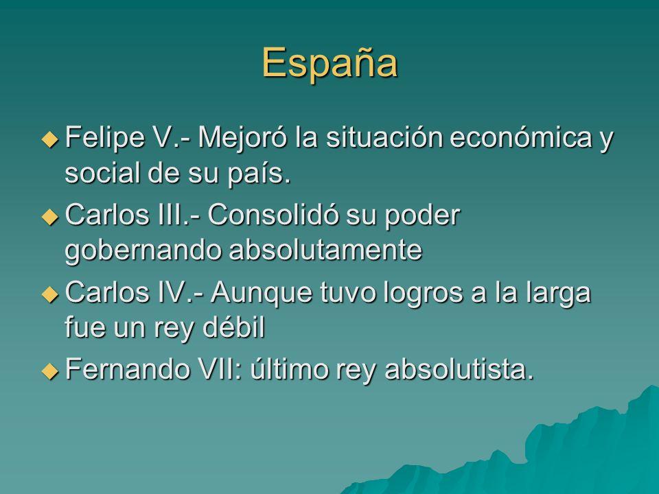 España Felipe V.- Mejoró la situación económica y social de su país.