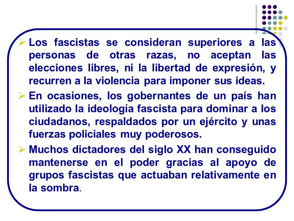 Los fascistas se consideran superiores a las personas de otras razas, no aceptan las elecciones libres, ni la libertad de expresión, y recurren a la violencia para imponer sus ideas.