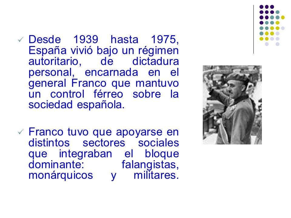 Desde 1939 hasta 1975, España vivió bajo un régimen autoritario, de dictadura personal, encarnada en el general Franco que mantuvo un control férreo sobre la sociedad española.