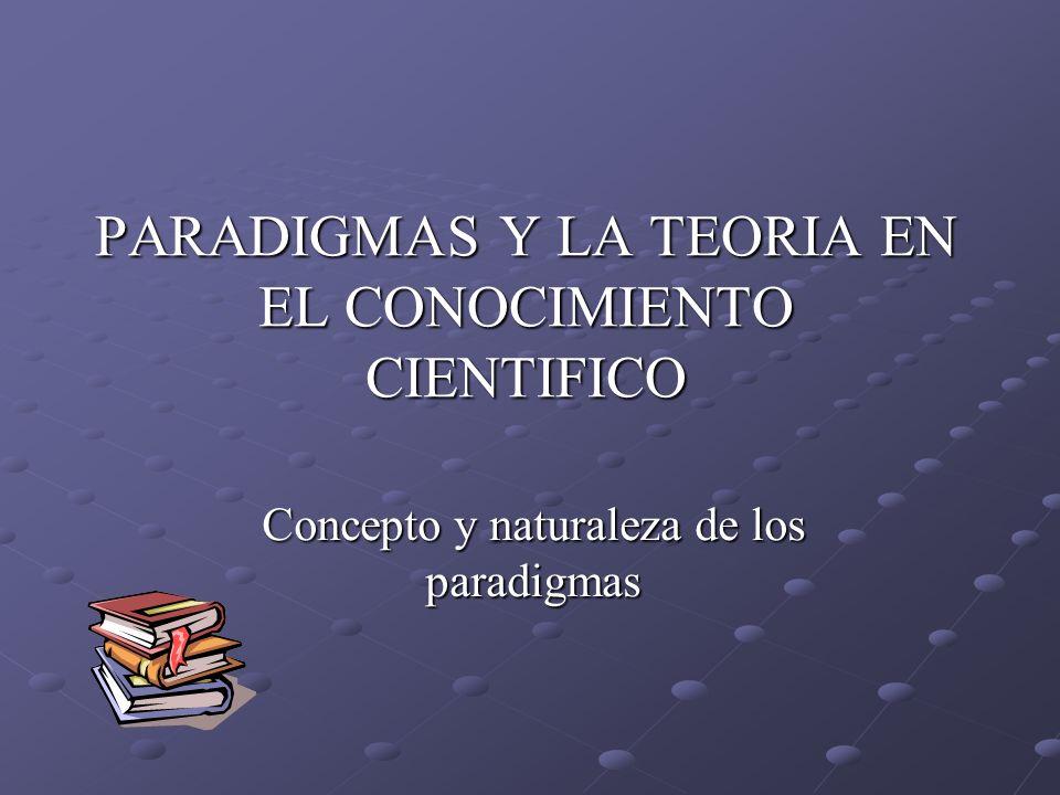 PARADIGMAS Y LA TEORIA EN EL CONOCIMIENTO CIENTIFICO
