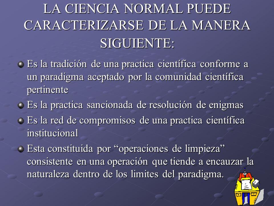LA CIENCIA NORMAL PUEDE CARACTERIZARSE DE LA MANERA SIGUIENTE: