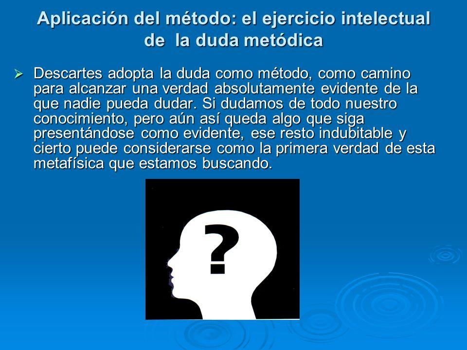 Aplicación del método: el ejercicio intelectual de la duda metódica
