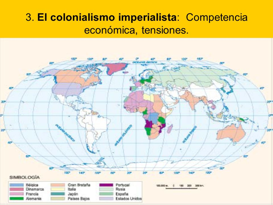 3. El colonialismo imperialista: Competencia económica, tensiones.