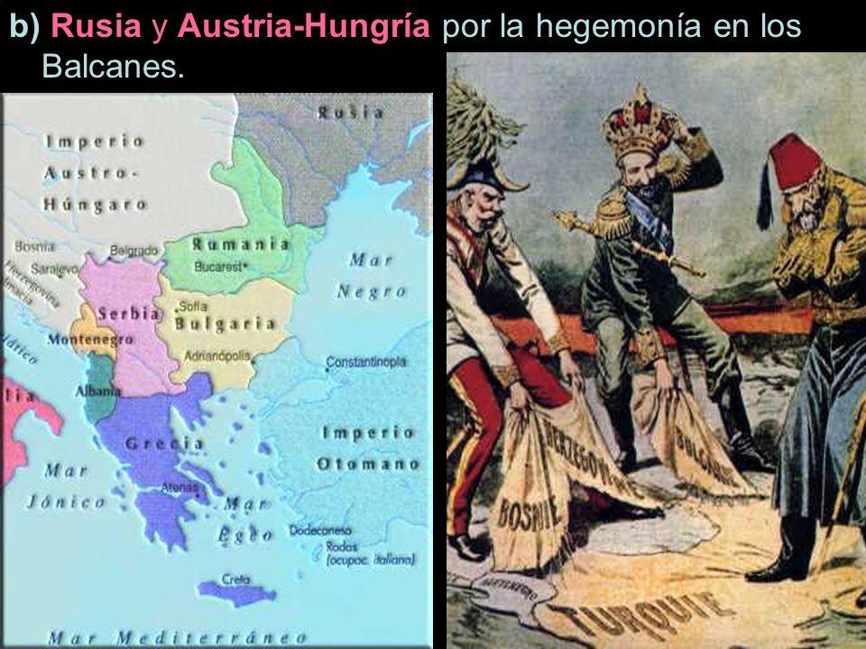 b) Rusia y Austria-Hungría por la hegemonía en los Balcanes.