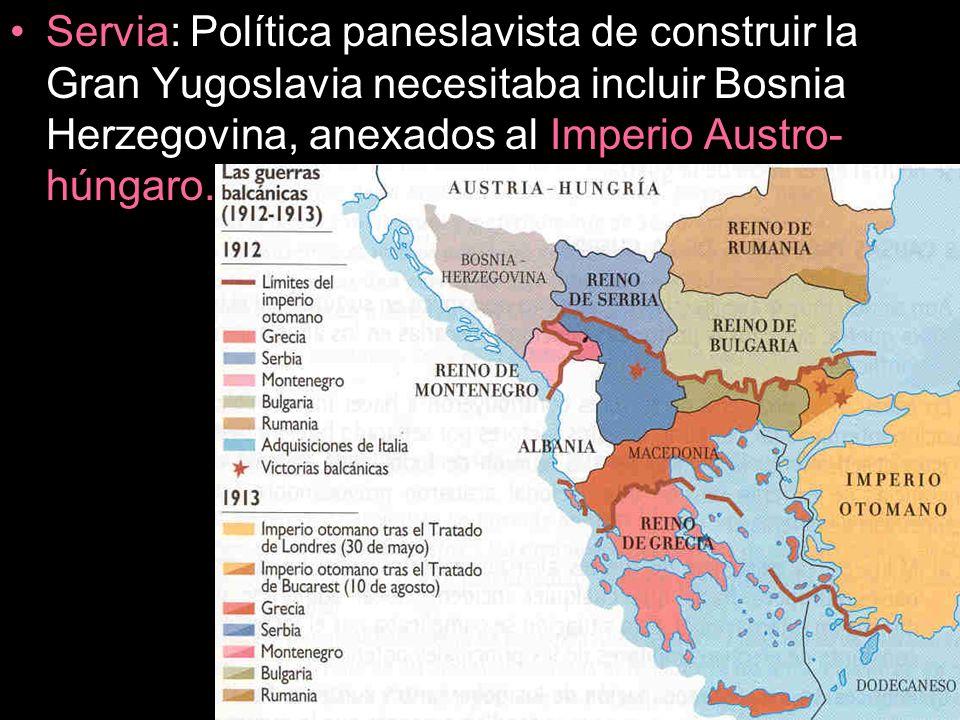 Servia: Política paneslavista de construir la Gran Yugoslavia necesitaba incluir Bosnia Herzegovina, anexados al Imperio Austro-húngaro.