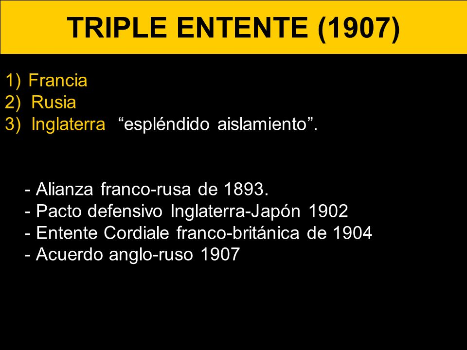 TRIPLE ENTENTE (1907) Francia 2) Rusia.