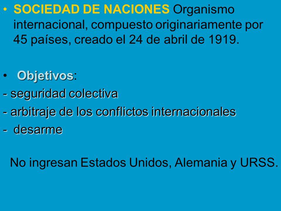 SOCIEDAD DE NACIONES Organismo internacional, compuesto originariamente por 45 países, creado el 24 de abril de 1919.