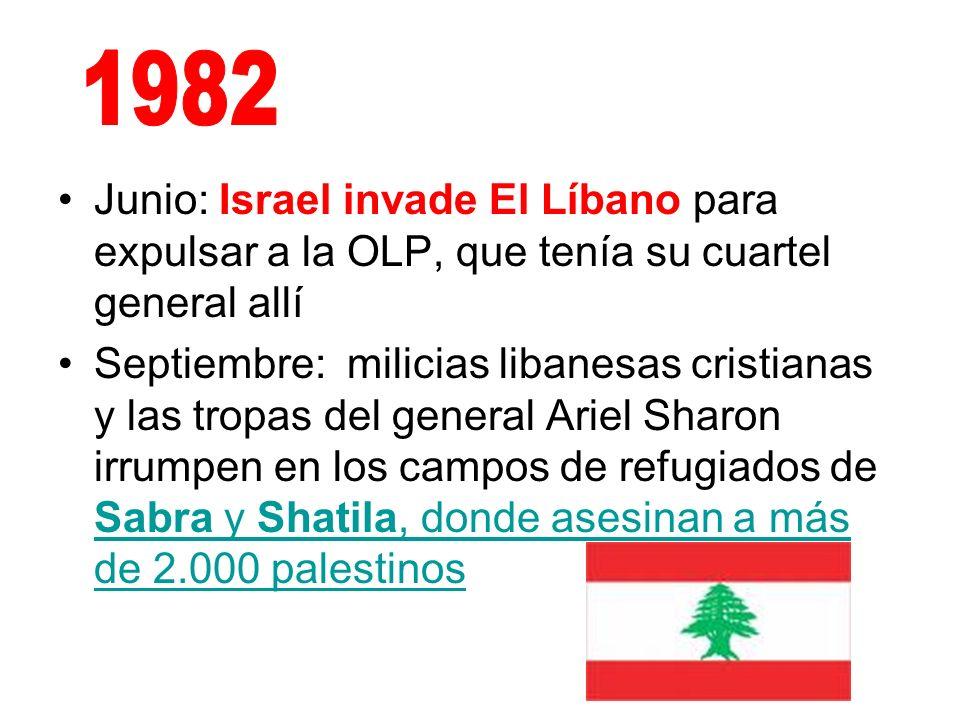 1982 Junio: Israel invade El Líbano para expulsar a la OLP, que tenía su cuartel general allí.