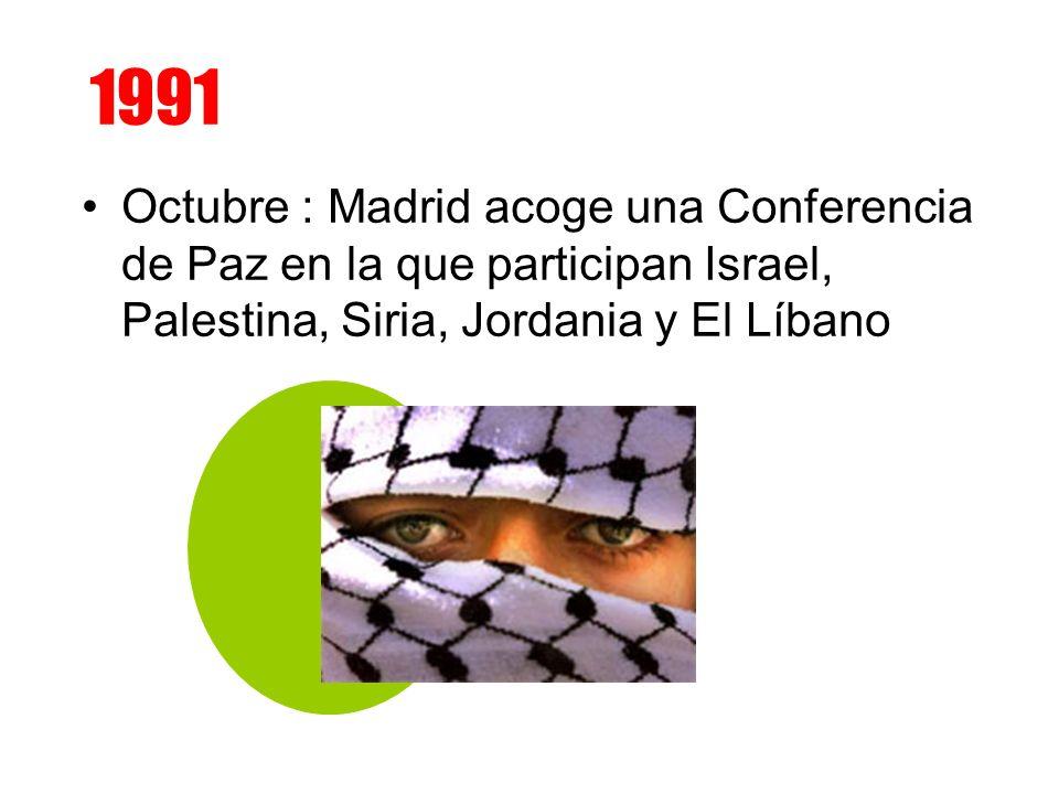 1991 Octubre : Madrid acoge una Conferencia de Paz en la que participan Israel, Palestina, Siria, Jordania y El Líbano.