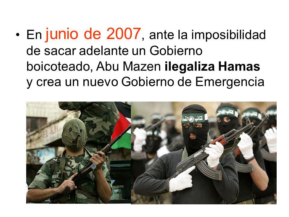 En junio de 2007, ante la imposibilidad de sacar adelante un Gobierno boicoteado, Abu Mazen ilegaliza Hamas y crea un nuevo Gobierno de Emergencia