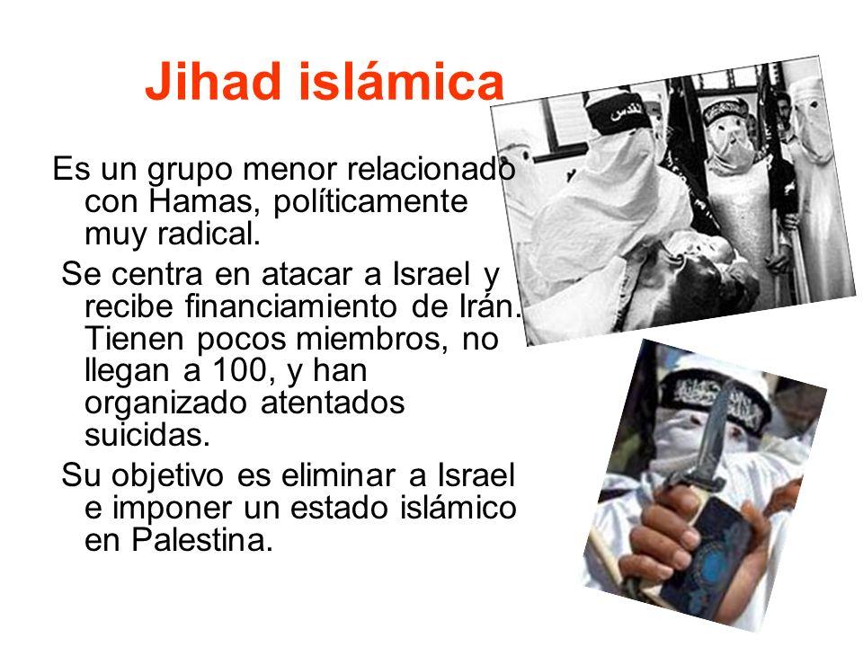 Jihad islámica Es un grupo menor relacionado con Hamas, políticamente muy radical.