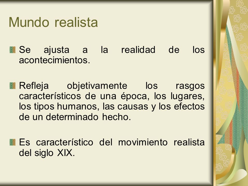 Mundo realista Se ajusta a la realidad de los acontecimientos.
