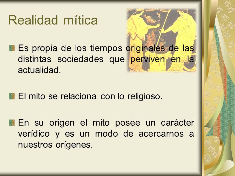 Realidad mítica Es propia de los tiempos originales de las distintas sociedades que perviven en la actualidad.