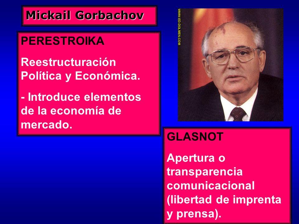 Mickail GorbachovPERESTROIKA. Reestructuración Política y Económica. - Introduce elementos de la economía de mercado.