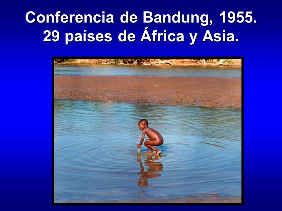 Conferencia de Bandung, 1955. 29 países de África y Asia.