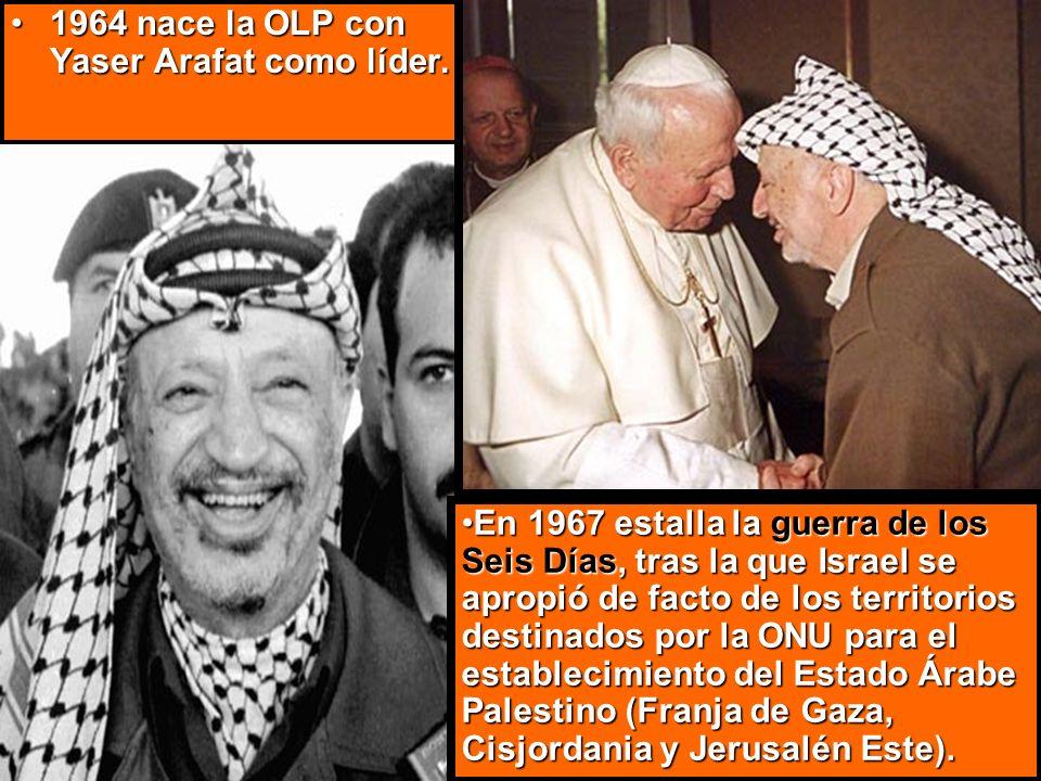 1964 nace la OLP con Yaser Arafat como líder.