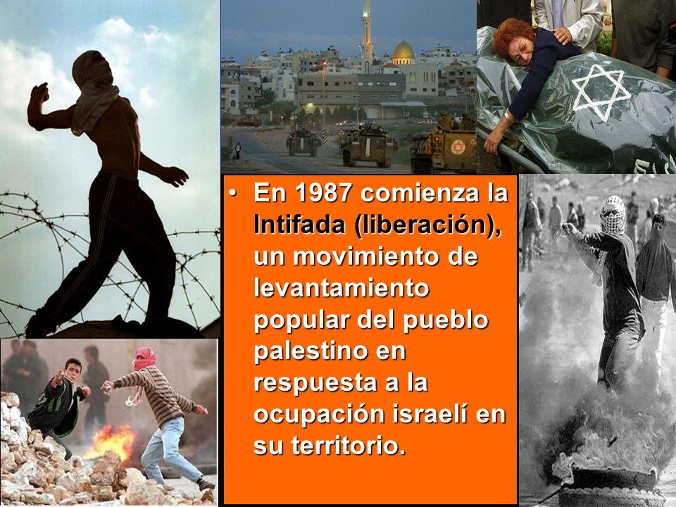En 1987 comienza la lntifada (liberación), un movimiento de levantamiento popular del pueblo palestino en respuesta a la ocupación israelí en su territorio.