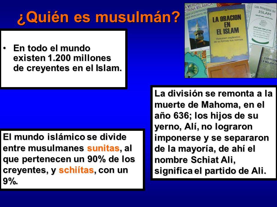¿Quién es musulmán En todo el mundo existen 1.200 millones de creyentes en el Islam.