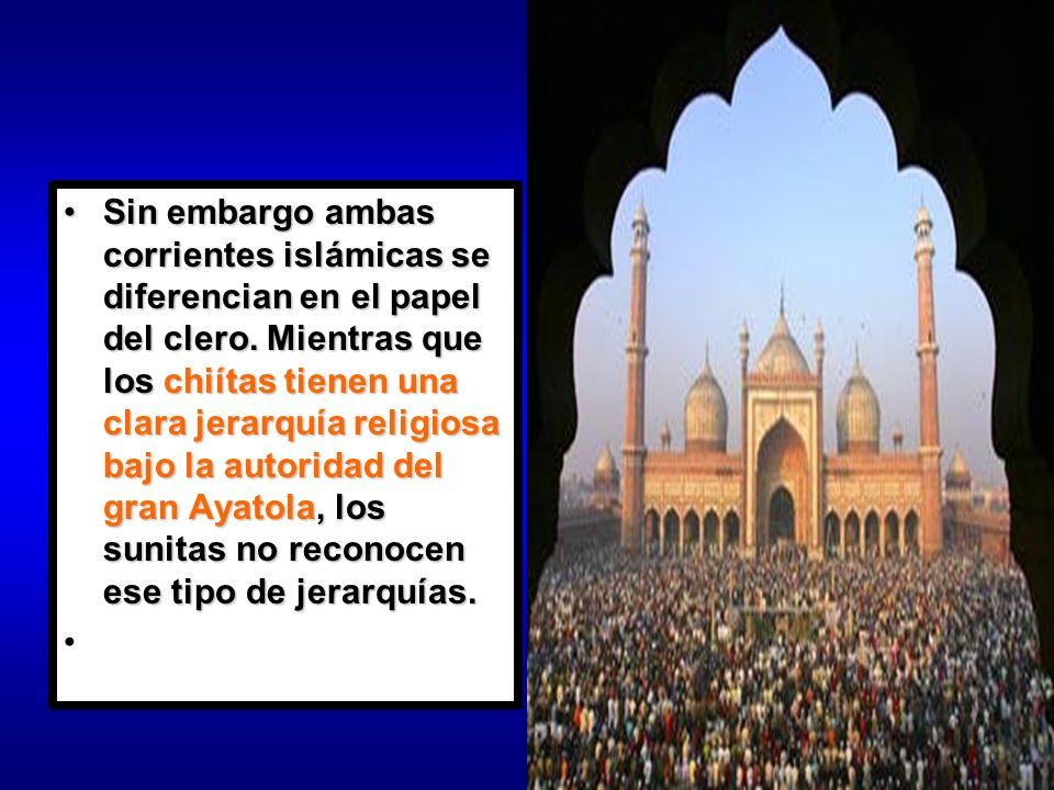 Sin embargo ambas corrientes islámicas se diferencian en el papel del clero. Mientras que los chiítas tienen una clara jerarquía religiosa bajo la autoridad del gran Ayatola, los sunitas no reconocen ese tipo de jerarquías.