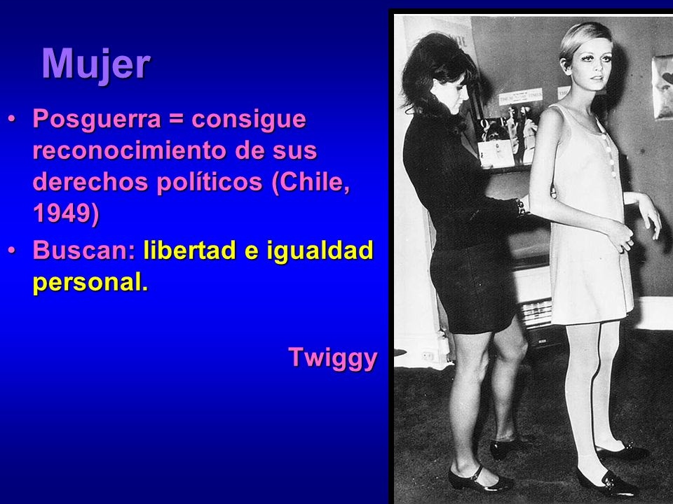 MujerPosguerra = consigue reconocimiento de sus derechos políticos (Chile, 1949) Buscan: libertad e igualdad personal.