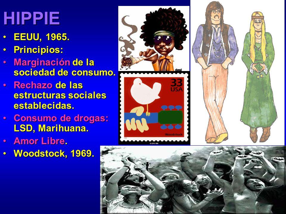 HIPPIE EEUU, 1965. Principios: Marginación de la sociedad de consumo.