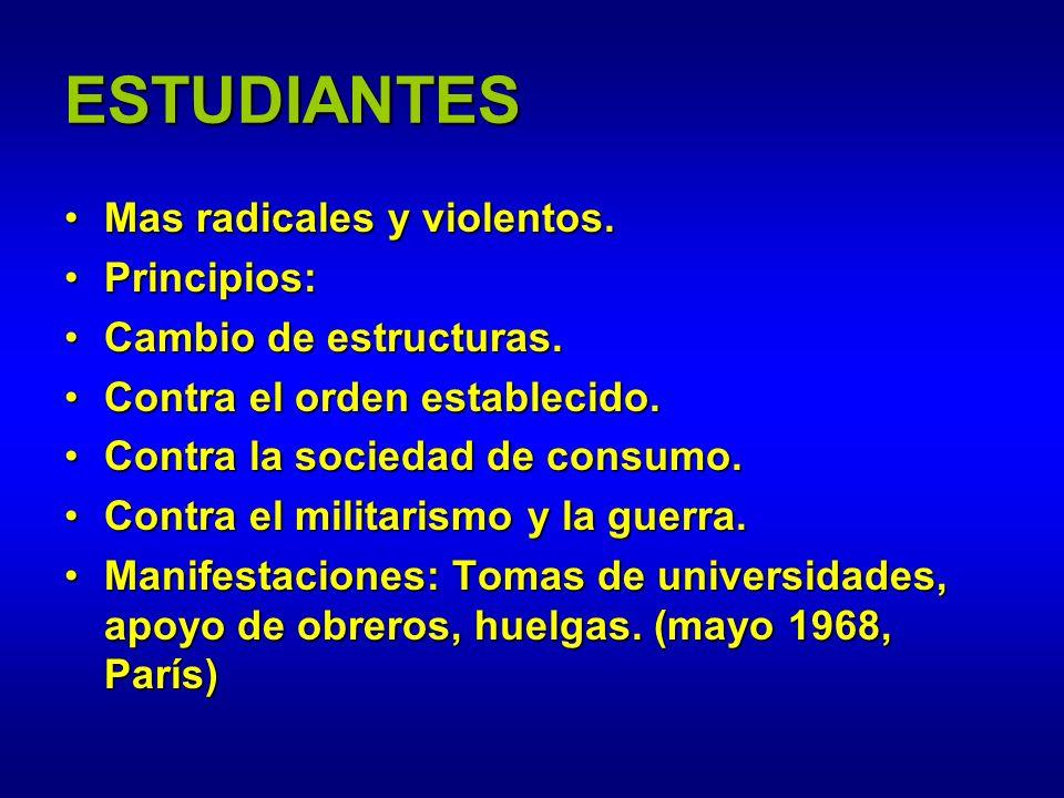 ESTUDIANTES Mas radicales y violentos. Principios: