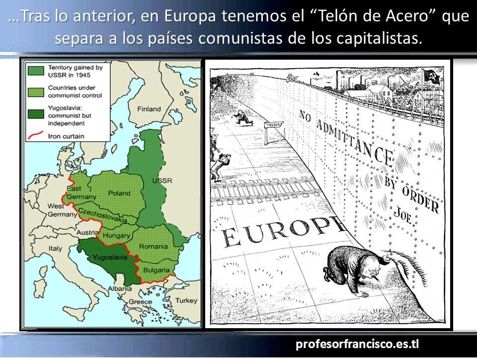 …Tras lo anterior, en Europa tenemos el Telón de Acero que separa a los países comunistas de los capitalistas.