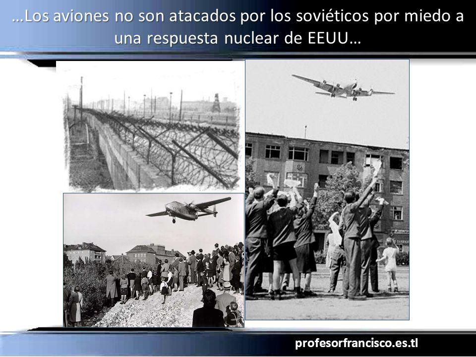 …Los aviones no son atacados por los soviéticos por miedo a una respuesta nuclear de EEUU…