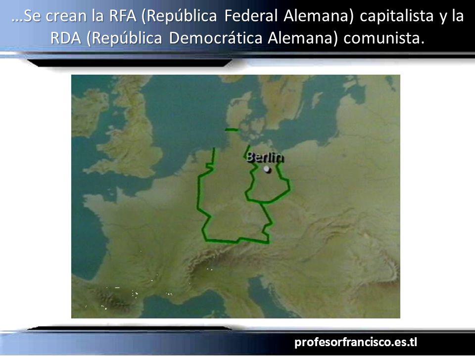 …Se crean la RFA (República Federal Alemana) capitalista y la RDA (República Democrática Alemana) comunista.
