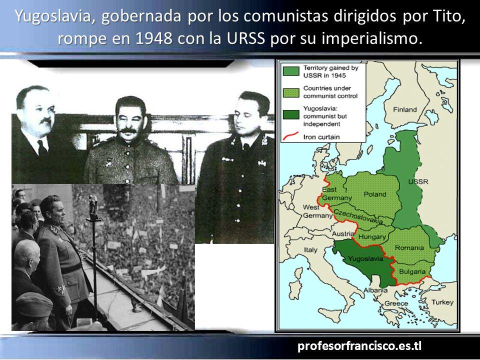 Yugoslavia, gobernada por los comunistas dirigidos por Tito, rompe en 1948 con la URSS por su imperialismo.