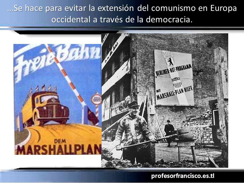 …Se hace para evitar la extensión del comunismo en Europa occidental a través de la democracia.