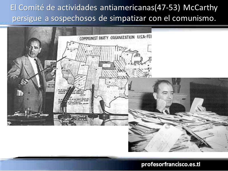 El Comité de actividades antiamericanas(47-53) McCarthy persigue a sospechosos de simpatizar con el comunismo.