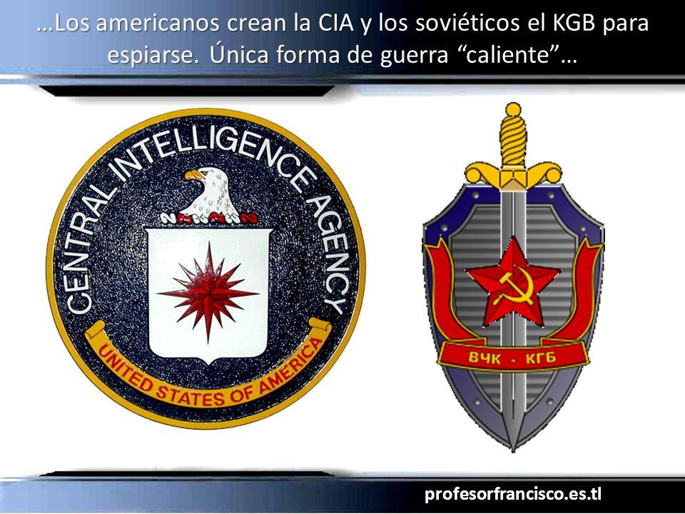 …Los americanos crean la CIA y los soviéticos el KGB para espiarse