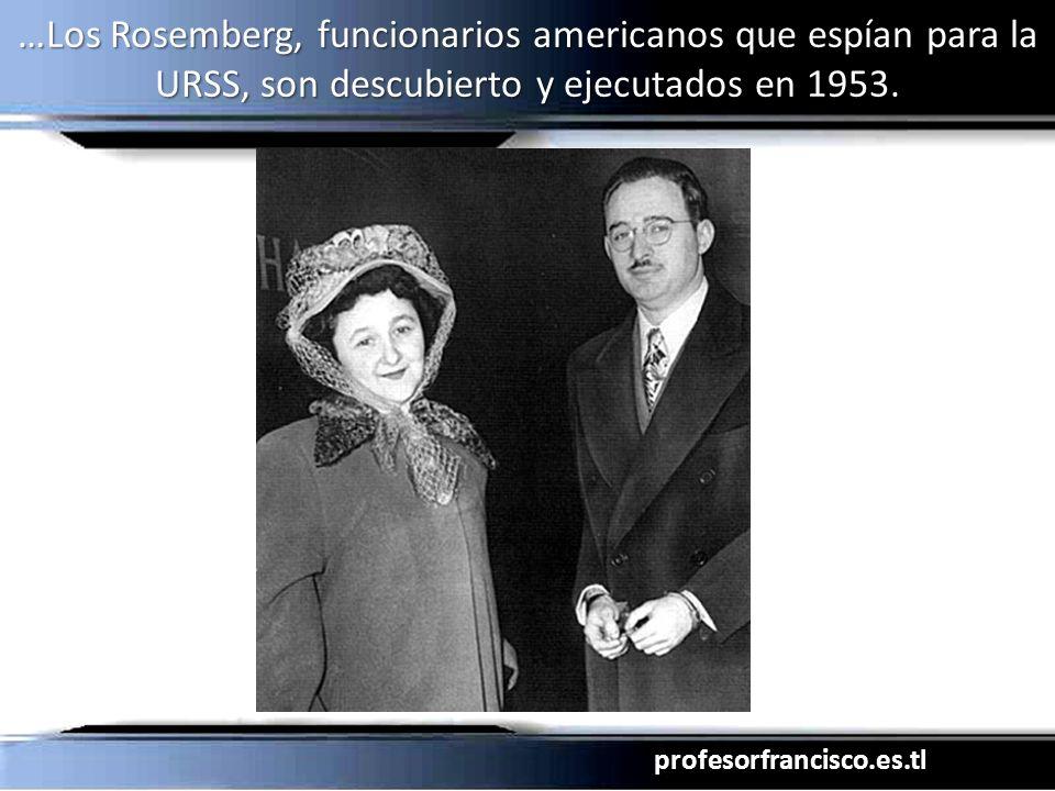 …Los Rosemberg, funcionarios americanos que espían para la URSS, son descubierto y ejecutados en 1953.