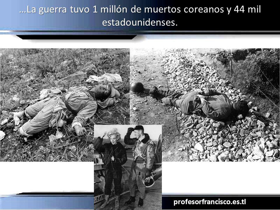 …La guerra tuvo 1 millón de muertos coreanos y 44 mil estadounidenses.
