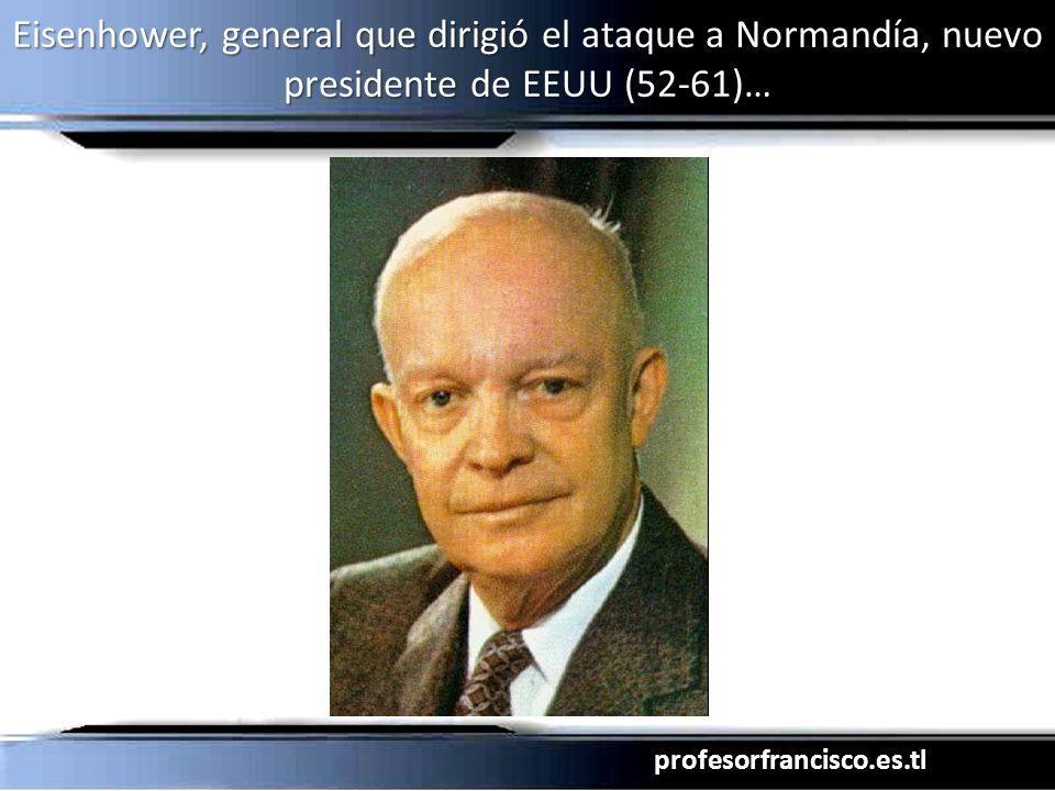 Eisenhower, general que dirigió el ataque a Normandía, nuevo presidente de EEUU (52-61)…
